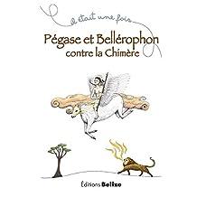 Pégase et Bellérophon contre la chimère: Un récit mythologique (Il était une fois t. 5) (French Edition)