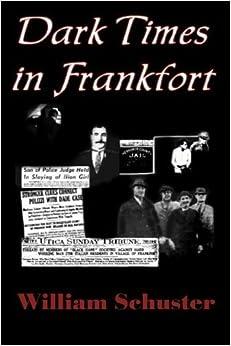 Book Dark Times in Frankfort by Mr. William Schuster (2015-10-29)