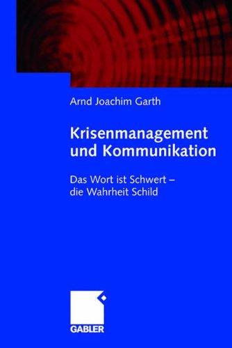 Krisenmanagement und Kommunikation: Das Wort ist Schwert - Die Wahrheit Schild (German Edition) Taschenbuch – 28. Juli 2008 Arnd Joachim Garth Gabler Verlag 3834909483 Wirtschaft / Allgemeines