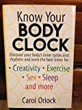 img - for Know Your Body Clock Discover Your Body's Inner Cycles and Rhythms and Learns the Best Time for Creativity, Exercise, Sex, Sleep and More book / textbook / text book
