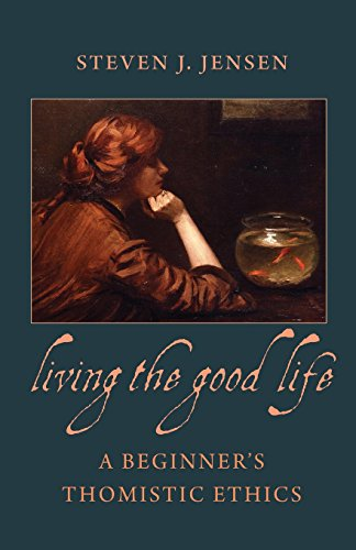 Living the Good Life: A Beginner's Thomistic Ethics from Brand: The Catholic University of America Press