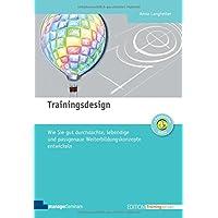 Trainingsdesign. Wie Sie gut durchdachte, lebendige und passgenaue Weiterbildungskonzepte entwickeln (Edition Training aktuell)