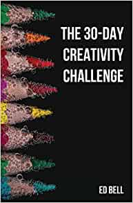 The 30-Day Creativity Challenge: 30 Days to a Seriously More Creative You (The Song Foundry 30-Day Challenges)