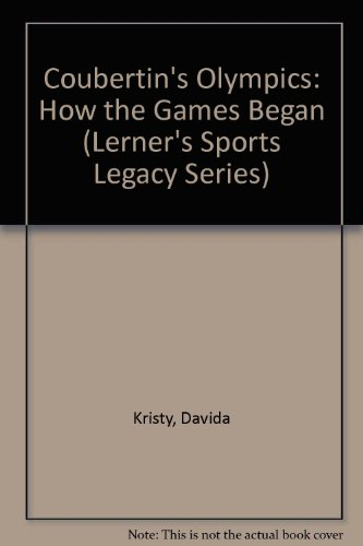 Coubertin's Olympics: How the Games Began (Lerner's Sports Legacy) by Brand: LernerSports