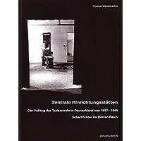 Zentrale Hinrichtungsstätten: Der Vollzug der Todesstrafe in Deutschland von 1937-1945. Scharfrichter im Dritten Reich