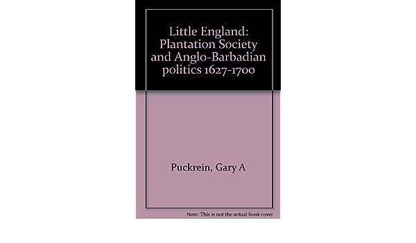 little england plantation society and anglo barbadian politics 1627 1700