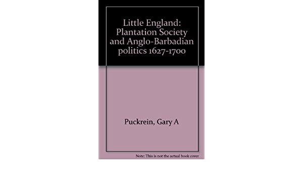 Little England Plantation Society and AngloBarbadian Politics 16271700