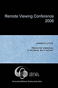 Jessica Utts - Remote Viewing: It Works, but HOW? (IRVA 2006)