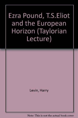 Ezra Pound, T.S.Eliot and the European Horizon (Taylorian Lecture)