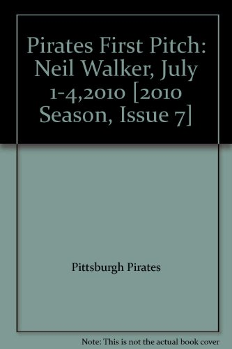 Pirates First Pitch: Neil Walker, July 1-4,2010 [2010 Season, Issue 7]