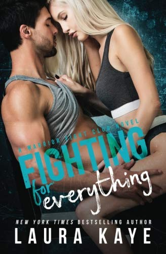 Fighting for Everything (Warrior Fight Club) by Laura Kaye