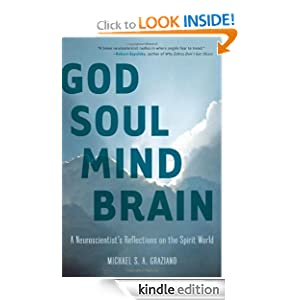God Soul Mind Brain: A Neuroscientist's Reflections on the Spirit World (LeapSci) Michael S. A. Graziano