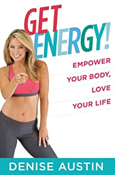 Get Energy!: Empower Your Body, Love Your Life by [Austin, Denise]