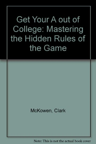 Get Your a Out of College: Mastering the Hidden Rules of the Game