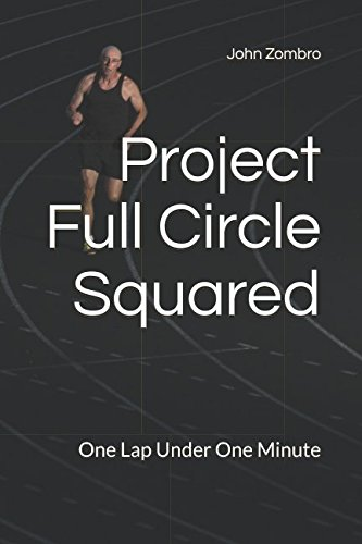 Project Full Circle Squared: One Lap Under One Minute (The Lifetime Body Project ()