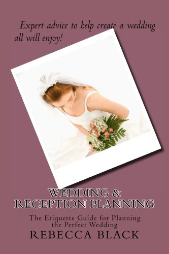 Wedding & Reception Planning: The Etiquette Guide for Planning the Perfect Wedding by CreateSpace Independent Publishing Platform