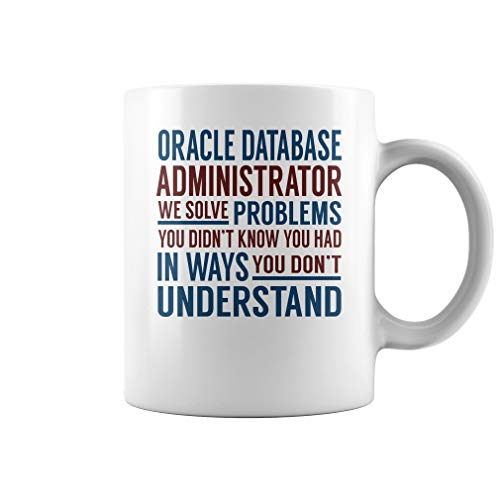 Oracle Database Administrator Solve Problems Mug - Coffee Mug (White)