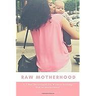 Raw Motherhood: A 7 Day Devotional for Women Seeking God in Motherhood