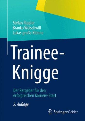 Trainee-Knigge: Der Ratgeber für den Erfolgreichen Karriere-Start (German Edition)