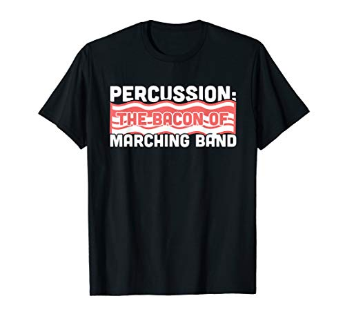 - Percussion: The Bacon of Marching Band T-Shirt