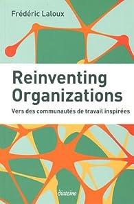 Reinventing organizations : Vers des communautés de travail inspirées par Frédéric Laloux