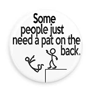 Funny Stick Figures; Some People Just Need a Pat on the Back (1.5 Inch Button)