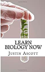 Learn Biology NOW: Biology for the Person Who Has Never Understood Science!