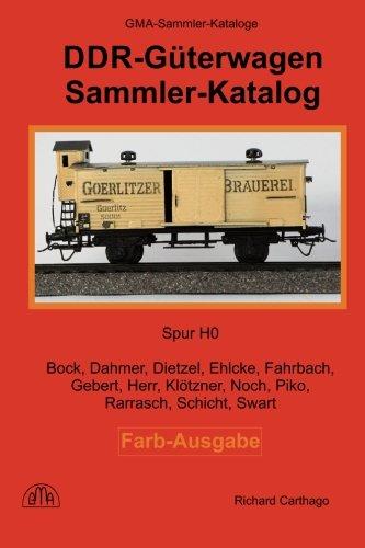 DDR Güterwagen Sammler-Katalog in Farbe: Bock, Dahmer, Dietzel, Ehlcke, Fahrbach, Gebert, Herr, Klötzner, Noch, Piko, Rarrasch, Schicht, Swart (German Edition)