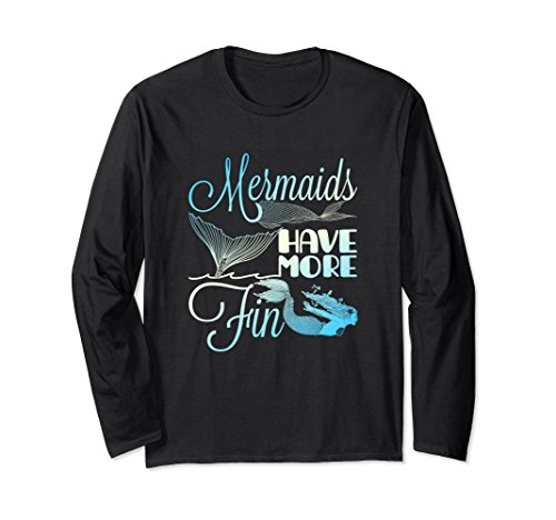 Unisex Mermaids Have More Fin Long Sleeve Shirt Gift Mermaid