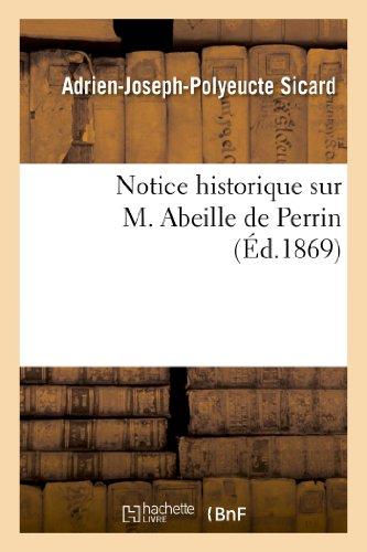 Notice Historique Sur M. Abeille de Perrin, L'Un Des Membres Fondateurs de La Societe D'Horticulture (Histoire) (French Edition)