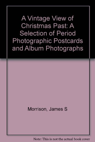 A Vintage View of Christmas Past: A Selection of Period Photographic Postcards and Album Photographs (Vintage Christmas Of Photographs)