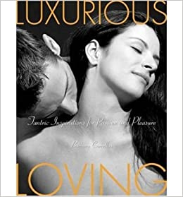 (Luxurious Loving: Tantric Inspirations for Passion and Pleasure) By Barbara ...