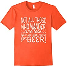 Not All Who Wander Are Lost Some Looking For Beer Shirt