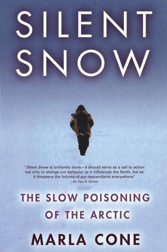 Silent Snow: The Slow Poisoning of the Arctic (Arctic Cone)