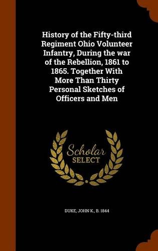 Download History of the Fifty-third Regiment Ohio Volunteer Infantry, During the war of the Rebellion, 1861 to 1865. Together With More Than Thirty Personal Sketches of Officers and Men Text fb2 ebook