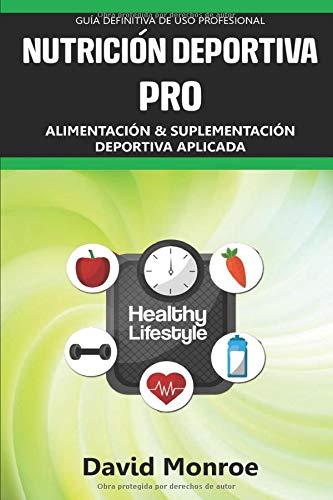 NUTRICIÓN DEPORTIVA PRO: Alimentación y suplementación aplicada. Entrenamiento para alto rendimiento. Guía definitiva de…