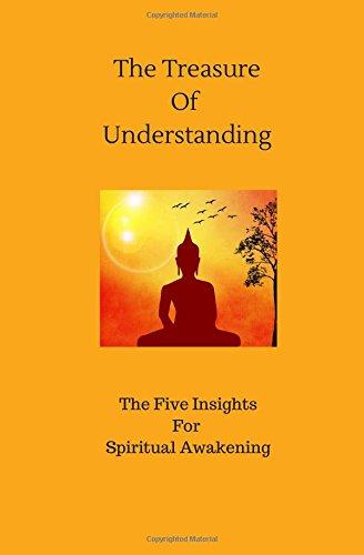 Download The Treasure Of Understanding: The Five Insights For Spiritual Awakening ebook