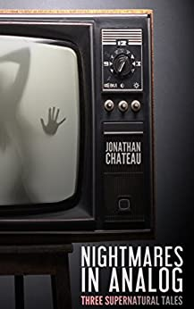 Nightmares in Analog: Three Supernatural Tales by [Chateau, Jonathan]