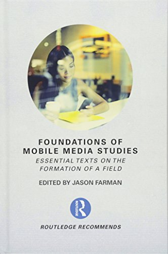 Foundations of Mobile Media Studies: Essential Texts on the Formation of a Field (Routledge Recommends)