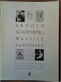 Arnold Schoenberg Wassily Kandinsky: Letters, Pictures and Documents by Arnold Schoenberg (1984-03-01)