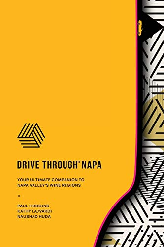 Drive Through Napa: Your Ultimate Companion to Napa Valley's Wine Regions by Paul Hodgins