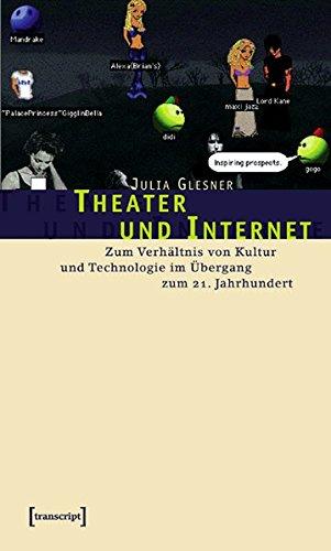 Theater und Internet: Zum Verhältnis von Kultur und Technologie im Übergang zum 21. Jahrhundert