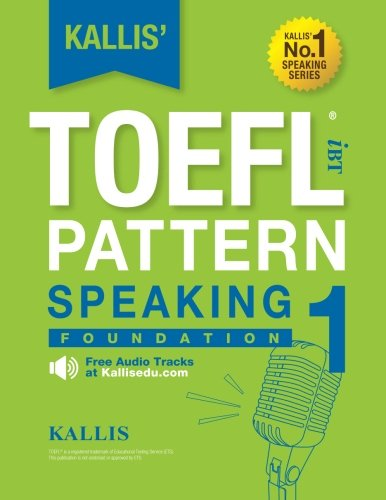 KALLIS' iBT TOEFL Pattern Speaking 1: Foundation (Volume 1)
