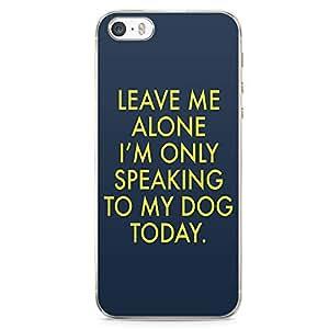 iPhone 5S Transparent Edge Phone case No Pun Phone Case Leave Me Alone Phone Case Dog iPhone 5 Case with Transparent Frame