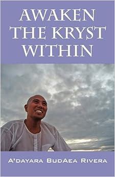 Awaken the Kryst Within: Memoirs of an Indigo by A'Dayara Budaea Rivera (2010-08-31)