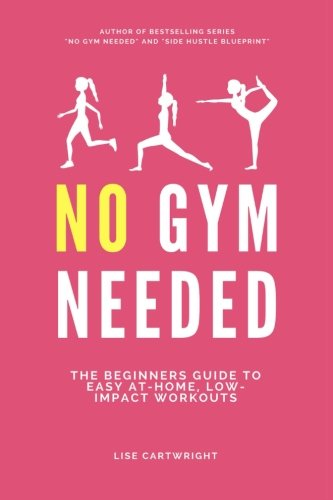 No Gym Needed: The Beginners Guide to Easy At-Home, Low-Impact Workouts