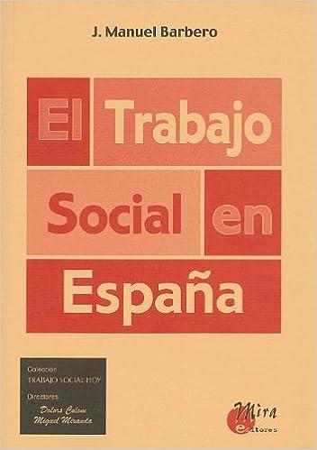 El trabajo social en España (Trabajo social hoy): Amazon.es: Barbero García, Josep Manuel, Miranda Aranda, Miguel, Colom Masfret, Dolors: Libros