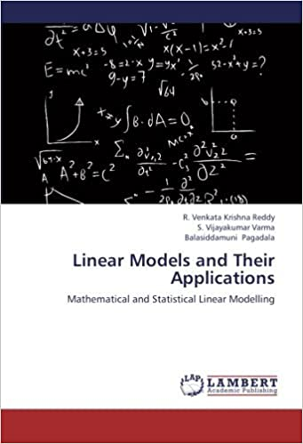 Linear Models and Their Applications: Mathematical and Statistical Linear Modelling by R. Venkata Krishna Reddy (2013-06-19)