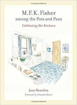Book M.F.K Fisher among the Pots and Pans Celebrating Her Kitchens: Celebrating Her Kitchens (California Studies in Food and Culture)