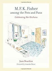 M. F. K. Fisher among the Pots and Pans: Celebrating Her Kitchens (California Studies in Food and Culture)